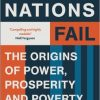 James A. Robinson et Daron Acemoglu, Why Nations Fail : The Origins of Power, Prosperity and Poverty (2013)
