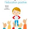 Les 50 règles d'or de l'éducation positive, Solenne Roland-Riché, 2016