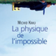 Michio Kaku, La Physique de l'impossible, 2011