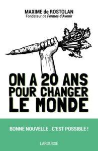 Maxime de Rostolan, On a 20 ans pour changer le monde (2018)