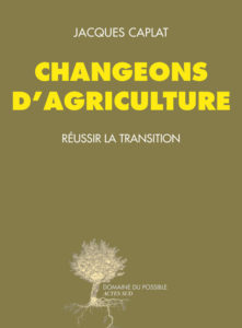 Jacques Caplat, Changeons d'agriculture : Réussir la transition (2014)