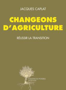 Jacques Caplat, Changeons d'agriculture : Réussir la transition (2014)