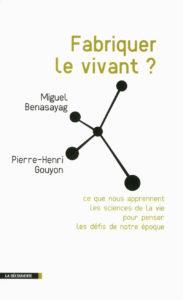 Pierre-Henri Gouyon, Fabriquer le vivant ? (2012)